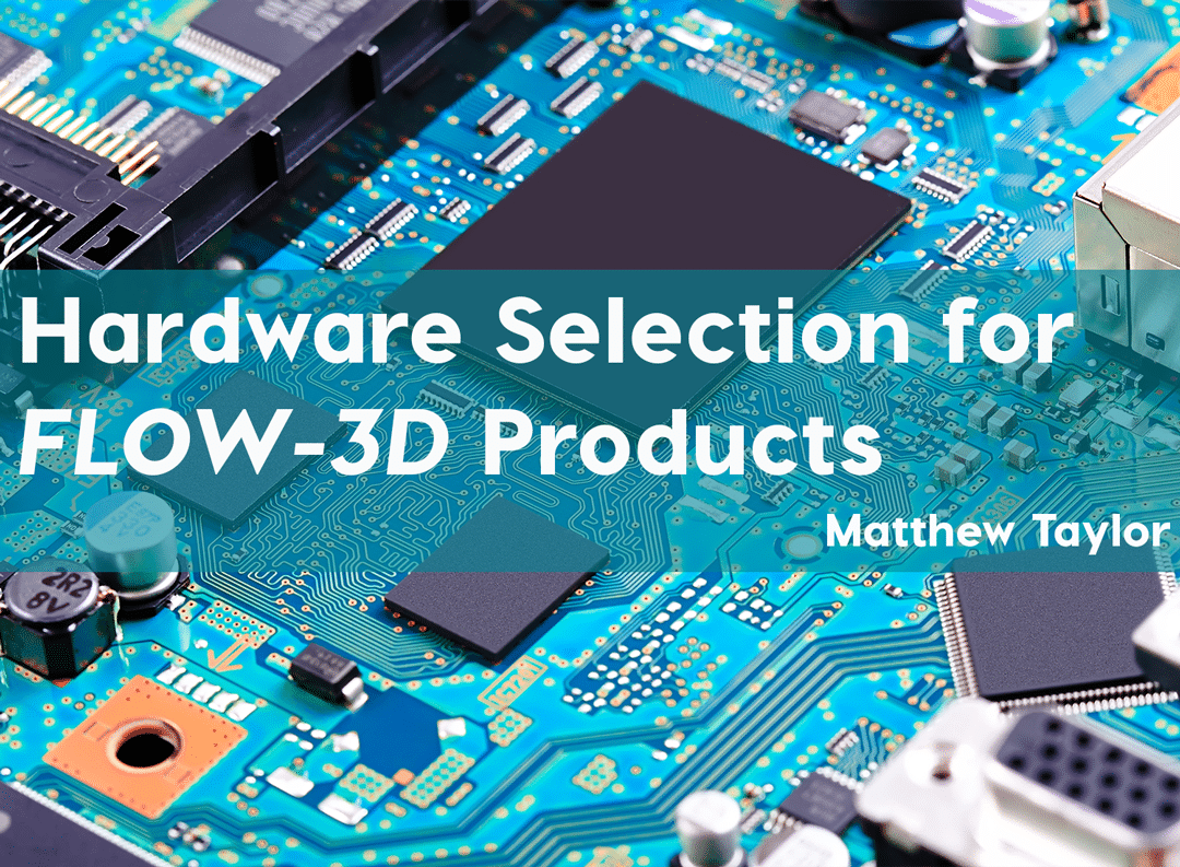 Hardware selection for FLOW-3D products