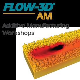 FLOW-3D AM CFD workshops